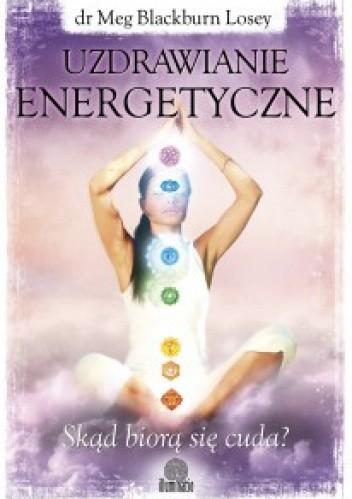 Okładka książki Uzdrawianie energetyczne. Skąd biorą się cuda?