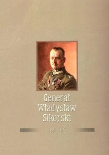 Okładka książki Generał Władysław Sikorski 1881-1943