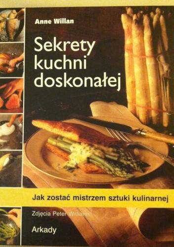Okładka książki Sekrety kuchni doskonałej. Jak zostać mistrzem sztuki kulinarnej