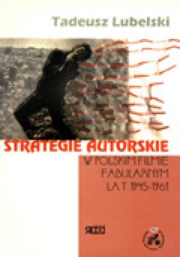 Okładka książki Strategie autorskie w polskim filmie fabularnym lat 1945-1961