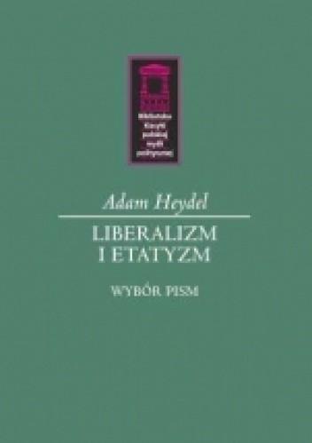 Okładka książki Liberalizm i etatyzm. Wybór pism