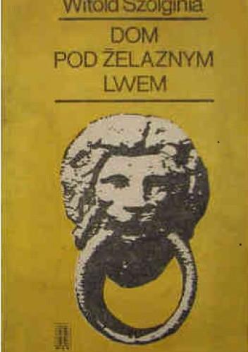 Okładka książki Dom pod żelaznym lwem
