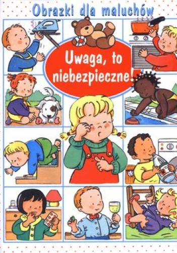Okładka książki Obrazki dla maluchów. Uwaga, to niebezpieczne!