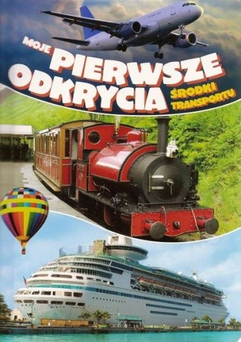 Okładka książki Moje pierwsze odkrycia. Środki transportu.