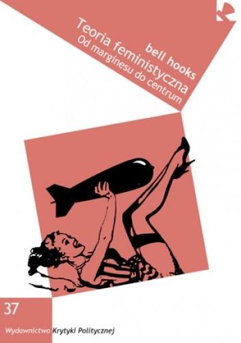 Okładka książki Teoria feministyczna. Od marginesu do centrum