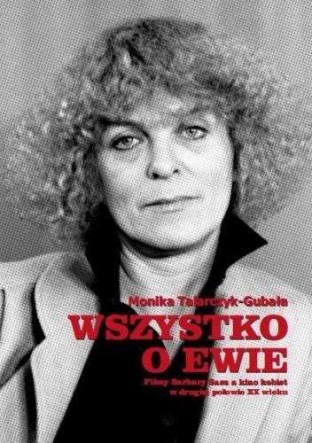 Okładka książki Wszystko o Ewie. Filmy Barbary Sass a kino kobiet w drugiej połowie XX wieku