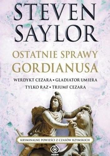 Okładka książki Ostatnie sprawy Gordianusa. Werdykt Cezara. Gladiator umiera tylko raz. Triumf Cezara