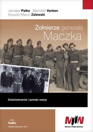 Okładka książki Żołnierze generała Maczka. Doświadczenie i pamięć wojny
