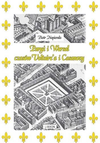 Okładka książki Paryż i Wersal czasów Voltaire'a i Casanovy