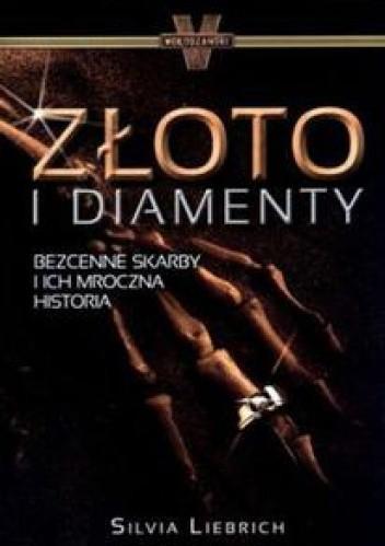 Okładka książki Złoto i diamenty.Bezcenne skarby i ich mroczna historia.