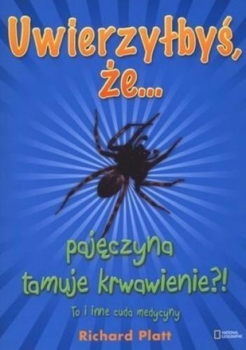 Okładka książki Uwierzyłbyś, że... pajęczyna tamuje krwawienie?! To i inne cuda medycyny