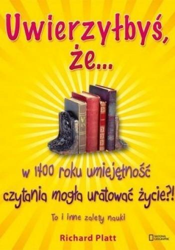Okładka książki Uwierzyłbyś, że... w 1400 roku umiejętność czytania mogła uratować życie?! To i inne zalety nauki
