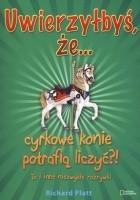 Uwierzyłbyś, że... cyrkowe konie potrafią liczyć?! To i inne niezwykłe rozrywki