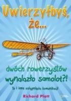 Uwierzyłbyś, że... dwóch rowerzystów wynalazło samolot?! To i inne osiągnięcia komunikacji