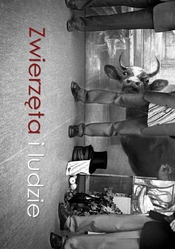 Okładka książki Zwierzęta i ludzie.  (Praca zbiorowa pod red. Jacka Kurka i Krzysztofa Maliszewskiego)