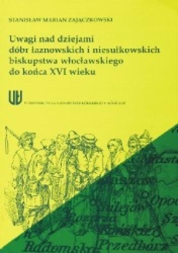 Okładka książki Uwagi nad dziejami dóbr łaznowskich i niesułkowskich biskupstwa włocławskiego do końca XVI wieku