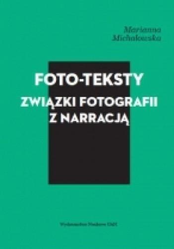Okładka książki Foto-teksty. Związki fotografii z narracją