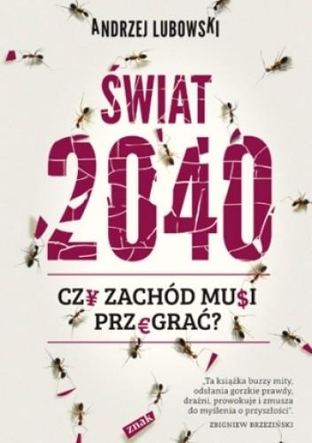 Okładka książki Świat 2040. Czy Zachód musi przegrać?