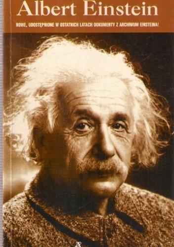 Okładka książki Albert Einstein. Nowe, udostępnione w ostatnich latach dokumenty z archiwum Einsteina!