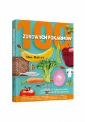 Okładka książki 100 zdrowych pokarmów. Jak kupować, przygotowywać i przyrządzać zdrową żywność