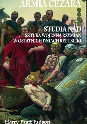 Okładka książki Armia Cezara. Studia nad sztuką wojenną Rzymian w ostatnich dniach Republiki