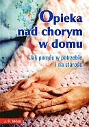 Okładka książki Opieka nad chorym w domu Jak pomóc w potrzebie i na starość