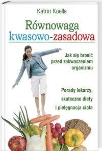 Okładka książki Równowaga kwasowo-zasadowa Jak się bronić przed zakw.org.