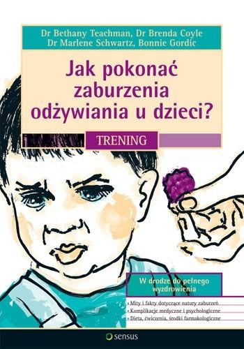 Okładka książki Jak pokonać zaburzenia odżywiania u dzieci? Trening
