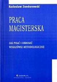 Okładka książki Praca magisterska. Jak pisać i obronić. Wskazówki metodologiczne