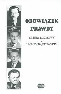 Okładka książki Obowiazek prawdy. Cztery rozmowy z Lechem Bądkowskim