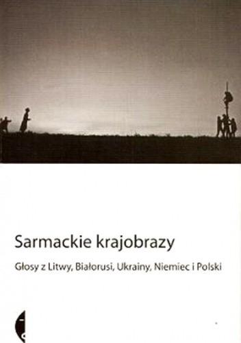 Okładka książki Sarmackie krajobrazy. Głosy z Litwy, Ukrainy, Niemiec i Polski