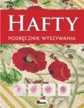 Okładka książki Hafty. Podręcznik wyszywania. Przewodnik - krok po kroku - po efektownych haftach i uniwersalnych technikach wyszywania
