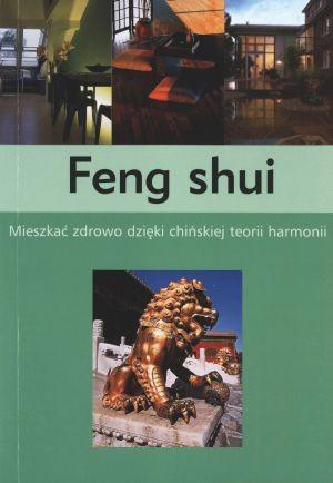 Okładka książki Feng shui. Mieszkać zdrowo dzięki chińskiej teorii harmonii