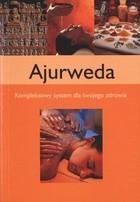 Okładka książki Ajurweda. Kompleksowy system dla twojego zdrowia