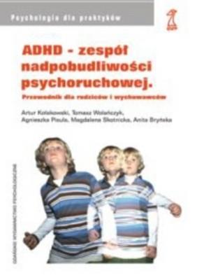 Okładka książki ADHD - zespół nadpobudliwości psychoruchowej. Przewodnik dla rodziców i wychowawców