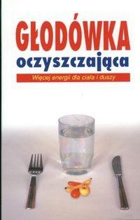 Okładka książki Głodówka oczyszczająca. Więcej energii dla ciała i duszy