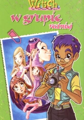 Okładka książki W.I.T.C.H. W grupie raźniej / Miej swój styl
