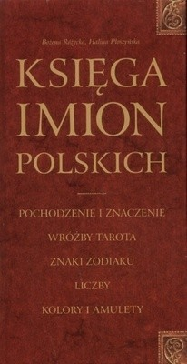 Okładka książki Księga imion polskich. Pochodzenie i znaczenie, wróżby tarota, znaki zodiaku, liczby, kolory i amulety