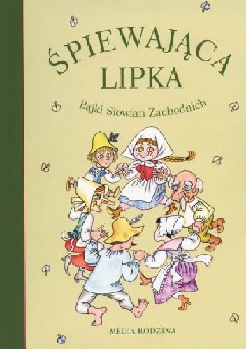 Okładka książki Śpiewająca lipka. Bajki Słowian Zachodnich