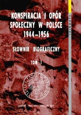 Okładka książki Konspiracja i opór społeczny w Polsce 1944-1956. Słownik biograficzny. Tom 1