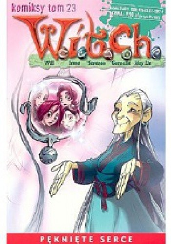 Okładka książki W.I.T.C.H. Tom 23 - Pęknięte serce