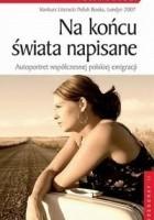 Na końcu świata napisane. Autoportret współczesnej polskiej emigracji