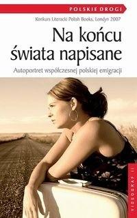 Okładka książki Na końcu świata napisane. Autoportret współczesnej polskiej emigracji