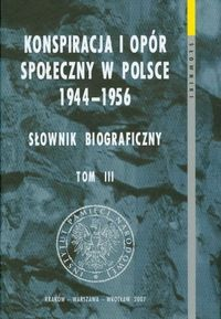Okładka książki Konspiracja i opór społeczny w Polsce 1944-1956 Słownik biograficzny t.3