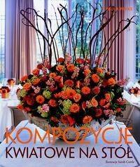 Okładka książki Kompozycje kwiatowe na stół.