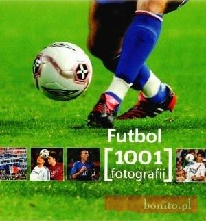 Okładka książki Futbol. 1001 fotografii