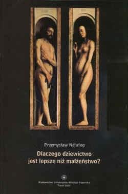 Okładka książki Dlaczego dziewictwo jest lepsze niż małżeństwo?  Spór o ideał w chrześcijaństwie zachodnim końca IV wieku w relacji Ambrożego, Hieronima i Augustyna