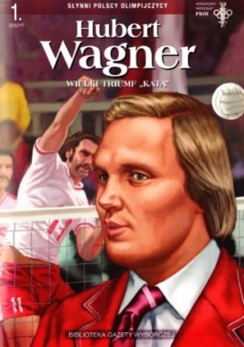 """Okładka książki Hubert Wagner. Wielki triumf """"kata"""""""