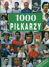 Okładka książki 1000 piłkarzy. Najlepsi piłkarze wszech czasów