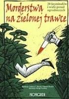 Morderstwa na zielonej trawce. 20 kryminałów i wiele porad ogrodniczych